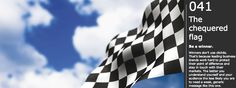 Cliche #41: The chequered flag. Be a winner. Winners don't use clichés. That's because leading business brands work hard to protect their point of difference and stay in touch with their markets. The better you understand yourself and your audience the less likely you are to need a weak, generic message like this one.
