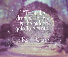"""""""Trust the dreams. In them is the hidden gate to eternity. """" – Kahlil   Gibran #psychicsconnect #quoteoftheday"""
