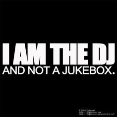 "I am the DJ and Not A Jukebox. "" ""Nuff Said yo, save your quarters, & Keep your requests to your self! Dj Quotes, Music Quotes, Music Sayings, Edm, Looney Tunes, Techno, Hiphop, Dj Setup, Dj Gear"