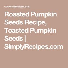 Roasted Pumpkin Seeds Recipe, Toasted Pumpkin Seeds   SimplyRecipes ...