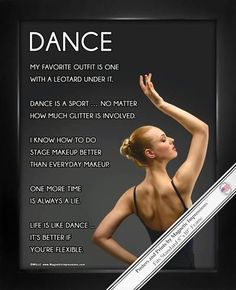 """Dance is a sport... No matter how much glitter is involved."" A posing dancer and funny sayings make Dance Pose Poster Print a unique dance gift. This poster combines humor and inspirational quotes to"
