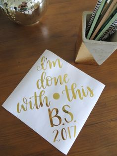 I'm done with this BS // custom graduation cap calligraphy // quote, hat, grad, handlettering, cursive, decor, decorations, gold
