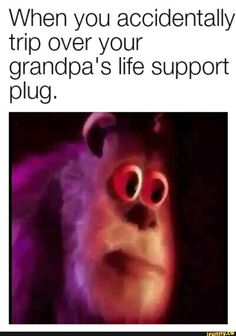 When you accidentally trip over your grandpa's life support - iFunny :) Dank Memes Funny, Crazy Funny Memes, Really Funny Memes, Stupid Funny Memes, Funny Relatable Memes, Haha Funny, Hilarious, Funny Stuff, Dark Jokes