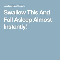 Swallow This And Fall Asleep Almost Instantly!