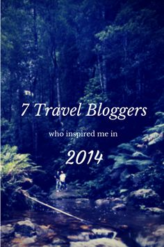 The travel bloggers who have inspired me over the past year. www.casualtravelist.com