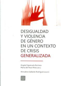 Desigualdad y violencia de género en un contexto de crisis generalizada / Ángela Figueruelo Burrieza, Marta del Pozo Pérez (dirs.) ; Almudena Gallardo Rodríguez (coord.)