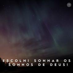 Escolhi sonhar os sonhos de Deus!