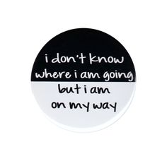 I Don t Know Where I Am Going But I m On My Way Pinback Button Badge Pin 44mm