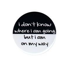 I Don t Know Where I Am Going But I m On My Way Pinback Button Badge Pin 44mm