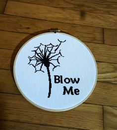 Inappropriate cross stitch, blow me, humorous saying,  adult cross stitch, mature, subversive cross stitch, hoopart, needlepoint, funny cros by grammyshop on Etsy https://www.etsy.com/listing/262299212/inappropriate-cross-stitch-blow-me