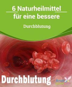 6 #Naturheilmittel für eine bessere Durchblutung Eine gute #Durchblutung ist für die #Gesundheit ausschlaggebend: Damit werden Sauerstoff und essentielle #Nährstoffe zu den Organen und Zellen in alle Körperb
