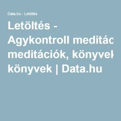 Letöltés - Agykontroll meditációk, könyvek | Data.hu Health, Fitness, Life, Gymnastics, Salud, Health Care, Keep Fit, Health Fitness, Rogue Fitness