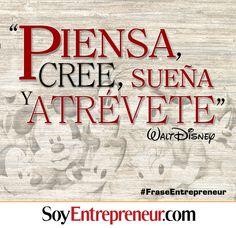 Esta frase de Walt Disney resume cuáles son los pasos que debe seguir un emprendedor.