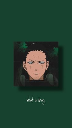 𝘸𝘩𝘢𝘵 𝘢 𝘥𝘳𝘢𝘨𝘨𝘨𝘨, 🙄.// shikamaru wallpaper