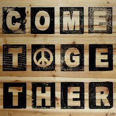 Come together right now...over me