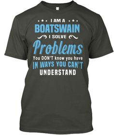I Am A Boatswain I Solve Problems You Don't Know You Have In Ways You Can't Understand Smoke Gray T-Shirt Front