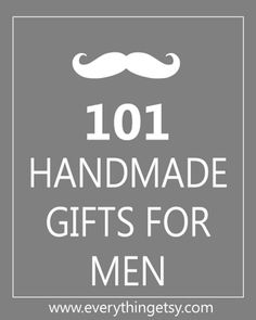 DIY Handmade Gifts for Men, site also has 101 gift ideas for many other things like babies, moms, etc... If nothing else it helps to spur the imagination !!!