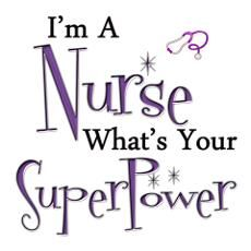My superpower?--I made it through 43 years as a nurse--BSN, MS, ICU, trauma, teacher, home care IV team--and loved them all.