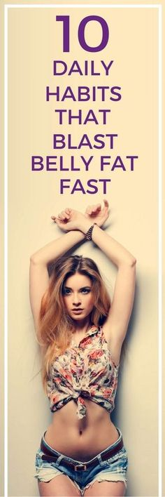 10 daily habits that blast belly fat fast.