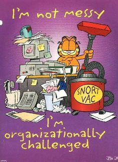 Garfield ~ I'm not messy, I'm organizationally challenged by DeeDeeQ5724, via Flickr