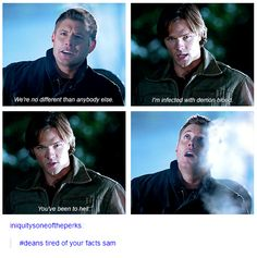 """Dean's tired of your facts, Sam."""