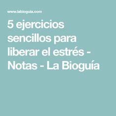 5 ejercicios sencillos para liberar el estrés - Notas - La Bioguía