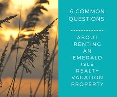 6 Common Questions About Renting an Emerald Isle Vacation Property! Read more!