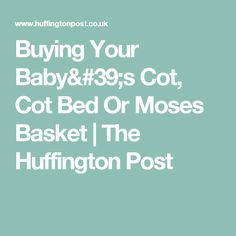Buying Your Baby's Cot, Cot Bed Or Moses Basket | The Huffington Post