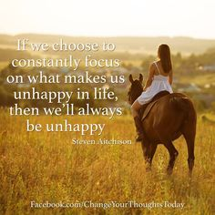 If You Choose To Constantly Focus On What Makes Us Unhappy In Life Then We'll Always Be Unhappy life quotes life happiness quotes life quotes and sayings life inspiring quotes life image quotes