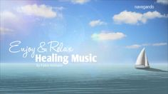 Healing And Relaxing Music For Meditation (Navegando) - Pablo Arellano