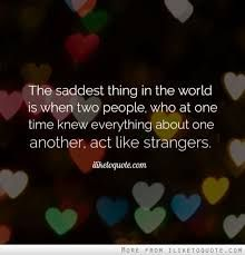 The saddest thing in the world is when two people, who at one time knew everything about one another, act like strangers. The best collection of quotes and sayings for every situation in life. Ex Boyfriend Quotes, Ex Quotes, Lines Quotes, Love Quotes Funny, Amazing Quotes, Great Quotes, Quotes To Live By, Inspirational Quotes, Heartbreak Quotes
