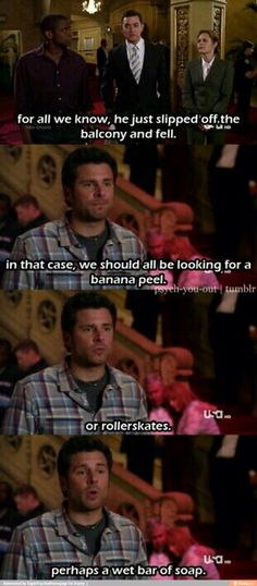 a banana peel, or rollerskates, perhaps a wet bar of soap. Psych Memes, Psych Quotes, Psych Tv, Tv Show Quotes, Movie Quotes, Funny Quotes, Best Tv Shows, Best Shows Ever, Favorite Tv Shows