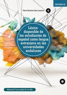Léxico disponible de los estudiantes de español como lengua extranjera en las universidades andaluzas / Marta Sánchez-Saus Laserna Publicación Sevilla : Editorial Universidad de Sevilla, 2016