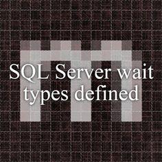 SQL Server wait types defined Transact Sql, Sql Server, Waiting, Type