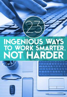 23 Ingenious Ways To Work Smarter, Not Harder