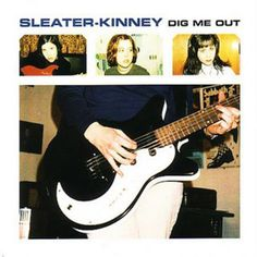 Sleater-Kinney, 'Dig Me Out'