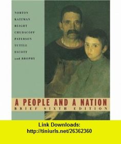 A People And A Nation Complete Brief Edition (9780618214686) Mary Beth Norton, David M. Katzman, David W. Blight , ISBN-10: 0618214682  , ISBN-13: 978-0618214686 ,  , tutorials , pdf , ebook , torrent , downloads , rapidshare , filesonic , hotfile , megaupload , fileserve