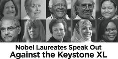 In today's Washington Post, 10 Nobel Laureates are calling for U.S. President Obama and Secretary of State Kerry to once and for all reject the Keystone XL tar sands pipeline.