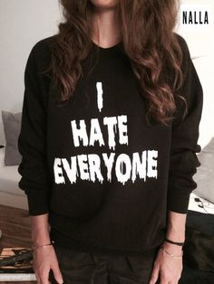 Welcome to Nalla shop :)  For sale we have these I hate everyone sweatshirt!  Very popular on sites like Tumblr and blogs!  The Model is usually M and