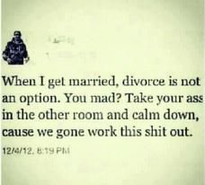 "This is more of an ""if"" I ever get married. Unless I find someone who feels the same & I truly know he feels this way then I will never get married. I'm only doing it once!"
