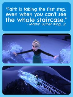 "Frozen - Queen Elsa - ""Faith is taking the first step, even when you can't see the whole staircase."" - Martin Luther King, Jr."
