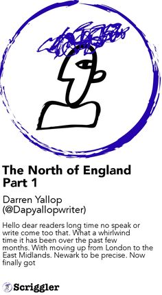 The North of England Part 1 by Darren Yallop (@Dapyallopwriter) https://scriggler.com/detailPost/story/114980 Hello dear readers long time no speak or write come too that. What a whirlwind time it has been over the past few months. With moving up from London to the East Midlands. Newark to be precise. Now finally got