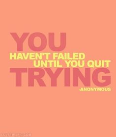 You havent failed until you quit trying life quotes quotes quote life inspirational motivational life lessons fail dont quit