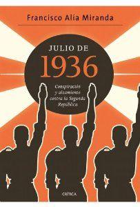 Juliol 2014: Julio de 1936, conspiración y alzamiento contra la segunda República / Francisco Alia Miranda