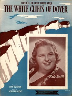"""""""There'll be Blue Birds Over The White Cliffs of Dover"""" - a favorite song sung by Kate Smith during World War 2"""