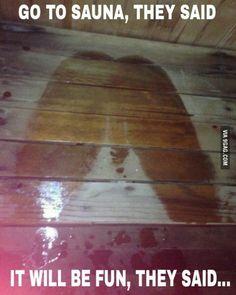 Go to sauna they said.