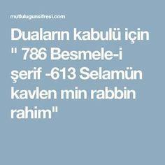 """Duaların kabulü için """" 786 Besmele-i şerif -613 Selamün kavlen min rabbin rahim"""" Religion, Disney Movie Quotes, Osho, Memes, Prayers, Crafts, Bays, Mottos, Note"""