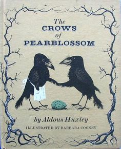 The crows of Pearblossom. Aldous Huxley; il. Barbara Cooney. NY: Random, 1967