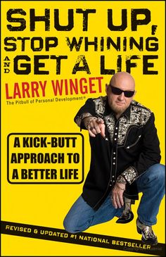 Shut Up, Stop Whining, and Get a Life: A Kick-Butt Approach to a Better Life - Larry Winget -   #Aim2Win