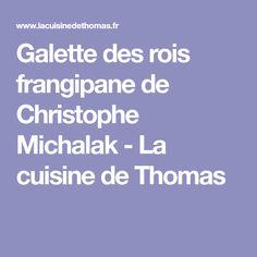 Galette des rois frangipane de Christophe Michalak - La cuisine de Thomas